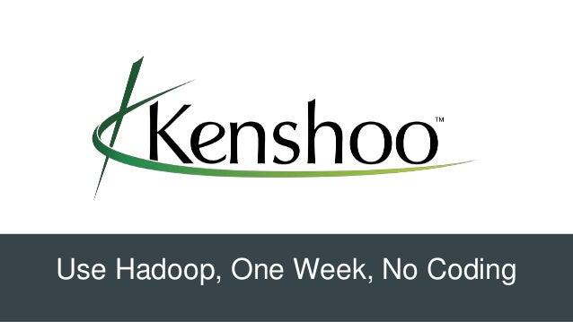 Use Hadoop, One Week, No Coding