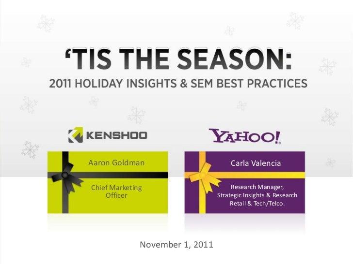 TIS THE SEASON:2011 HOLIDAY INSIGHTS & SEM BEST PRACTICES                          Aaron Goldman, CMO, Kenshoo   Aaron Gol...