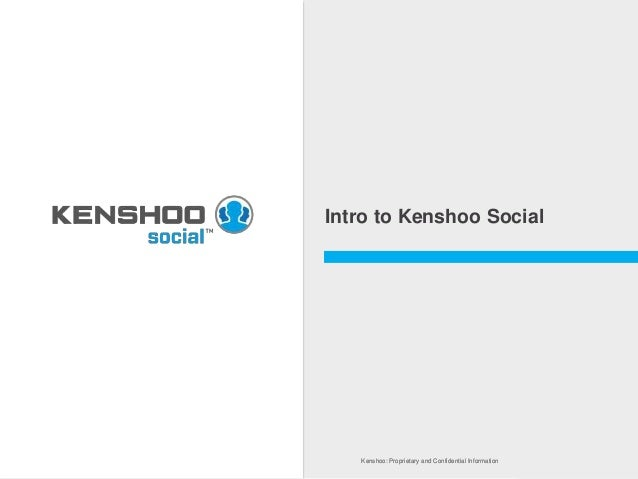 Kenshoo: Proprietary and Confidential InformationKenshoo: Proprietary and Confidential Information Intro to Kenshoo Social