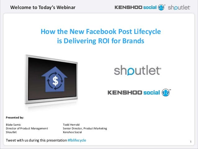 How the New Facebook Post Lifecycle  is Delivering ROI for Brands - Kenshoo Social and Shoutlet Webinar