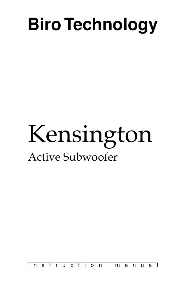 Biro Technology i n s t r u c t i o n m a n u a l Kensington Active Subwoofer