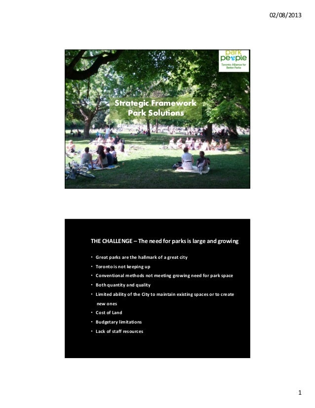 02/08/2013  Strategic Framework Park Solutions  THE CHALLENGE – The need for parks is large and growing • Great parks are ...