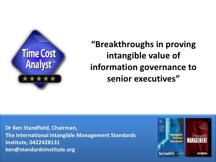 """""""Breakthroughs in proving intangible value of information governance to senior executives""""<br />Dr Ken Standfield, Chairma..."""
