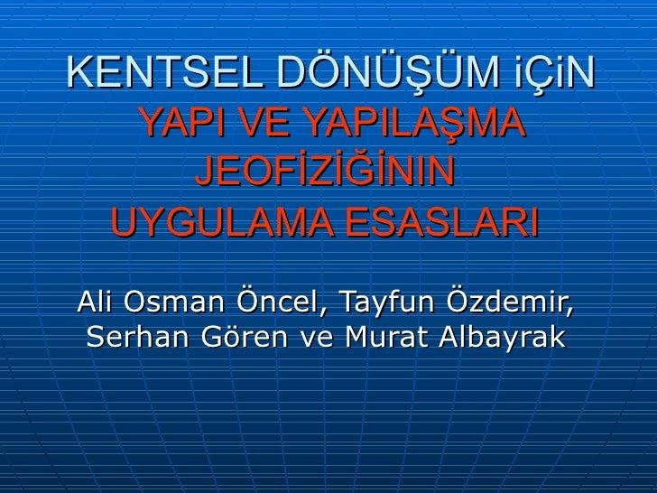KENTSEL DÖNÜŞÜM iÇiN   YAPI VE YAPILAŞMA     JEOFİZİĞİNIN  UYGULAMA ESASLARIAli Osman Öncel, Tayfun Özdemir,Serhan Gören v...