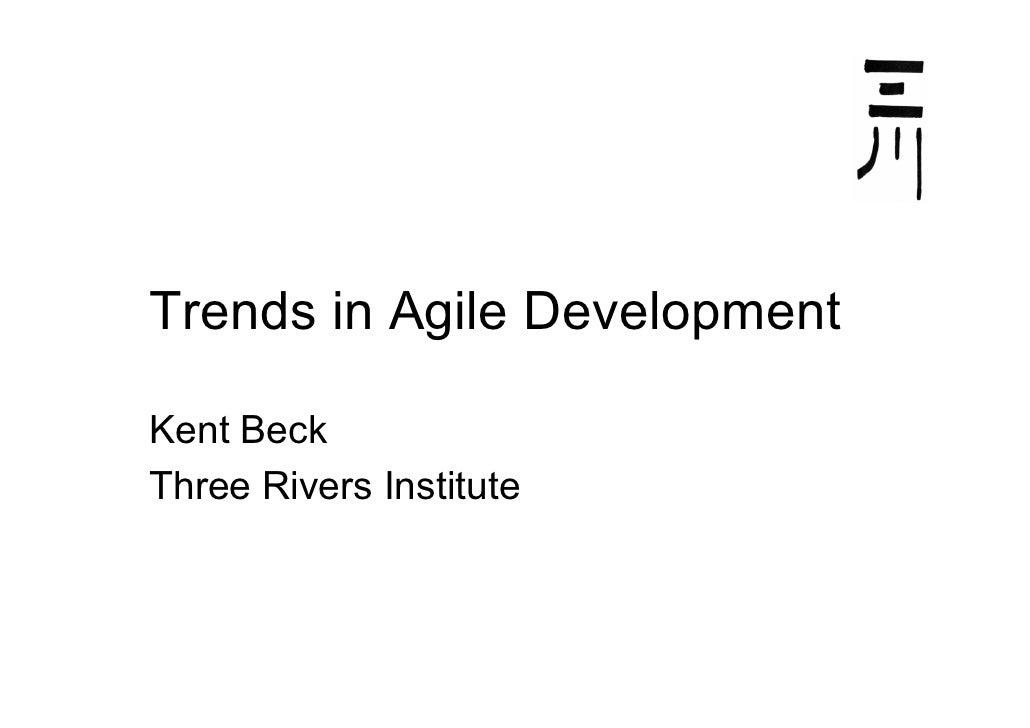 Trends in Agile Development  Kent Beck Three Rivers Institute