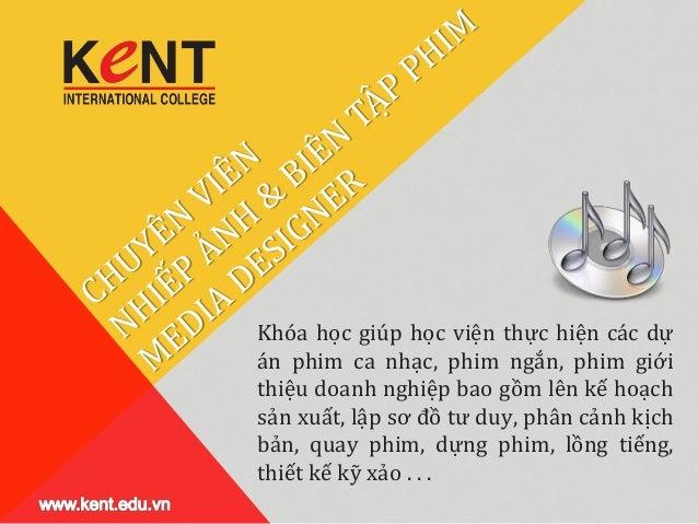 www.kent.edu.vn - Chuyen vien Nhiep anh va Bien Tap Phim Media Designer tai Kent College