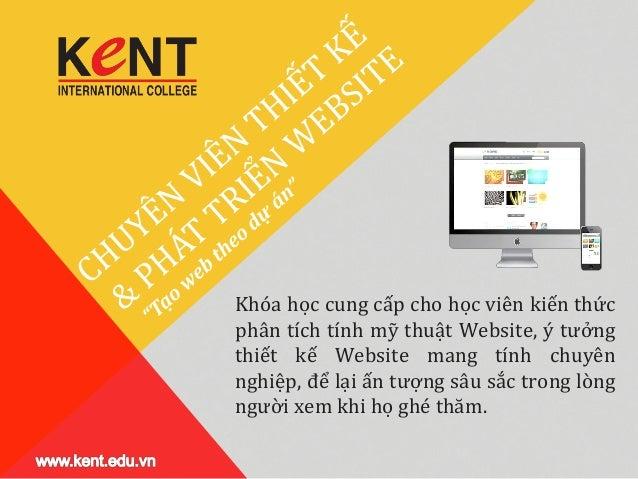 Khóa học cung cấp cho học viên kiến thứcphân tích tính mỹ thuật Website, ý tưởngthiết kế Website mang tính chuyênnghiệp, đ...