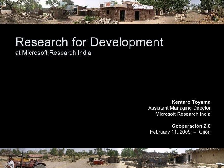 Research for Development at Microsoft Research India Kentaro Toyama Assistant Managing Director Microsoft Research India C...