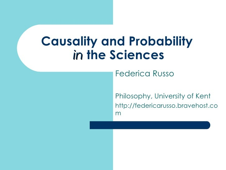 Causality and Probability  in  the Sciences Federica Russo Philosophy, University of Kent http://federicarusso.bravehost.com