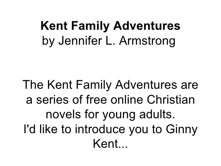 Kent Family Adventures by Jennifer L. Armstrong  The Kent Family Adventures are a series of free online Christian novels f...
