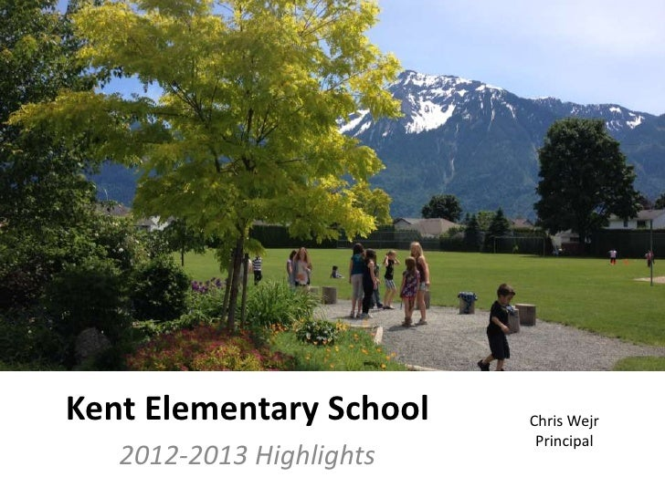 Kent Elementary School    Chris Wejr                           Principal   2012-2013 Highlights