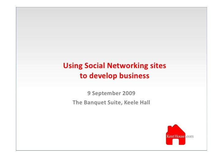 Using Social Networking sites     to develop business         9 September 2009   The Banquet Suite, Keele Hall
