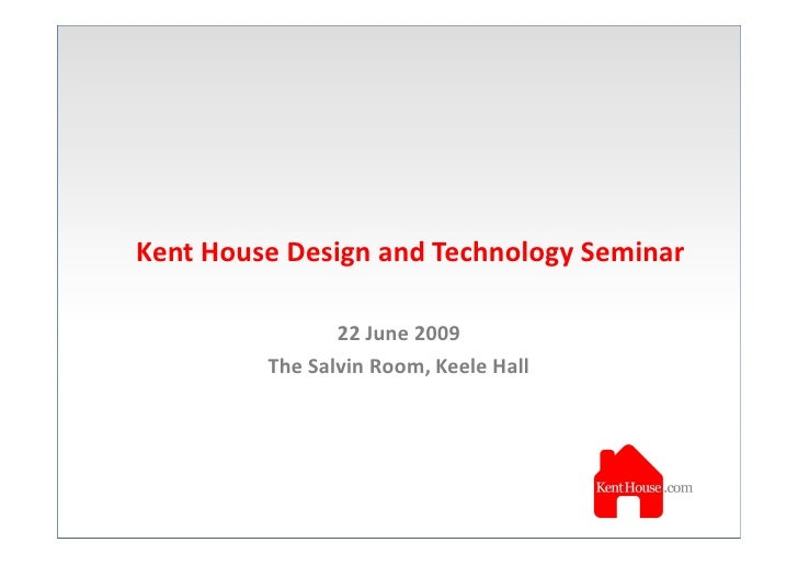 Kent House Design and Technology Seminar                  22 June 2009          The Salvin Room, Keele Hall