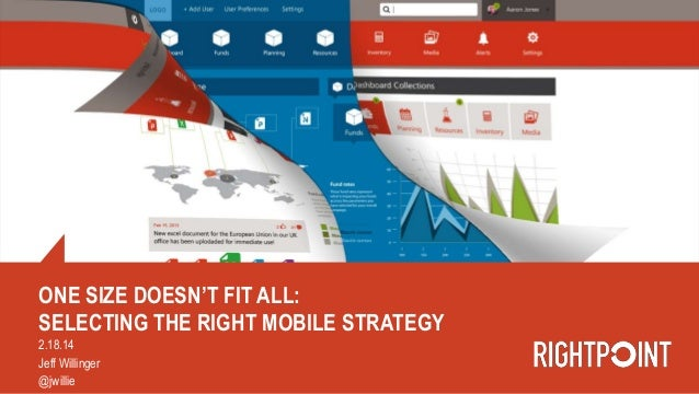 ONE SIZE DOESN'T FIT ALL: SELECTING THE RIGHT MOBILE STRATEGY 2.18.14 Jeff Willinger @jwillie