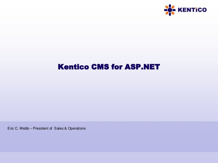 Kentico CMS for ASP.NETEric C. Webb – President of Sales & Operations