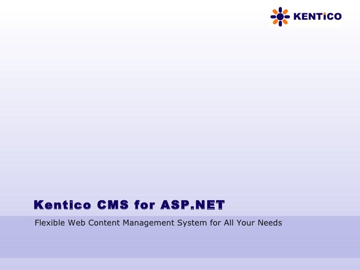 Kentico CMS for ASP.NET Flexible Web Content Management System for All Your Needs