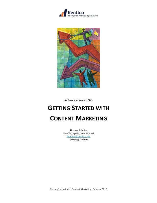 AN E-BOOK BY KENTICO CMSGETTING STARTED WITHCONTENT MARKETING                  Thomas Robbins           Chief Evangelist, ...