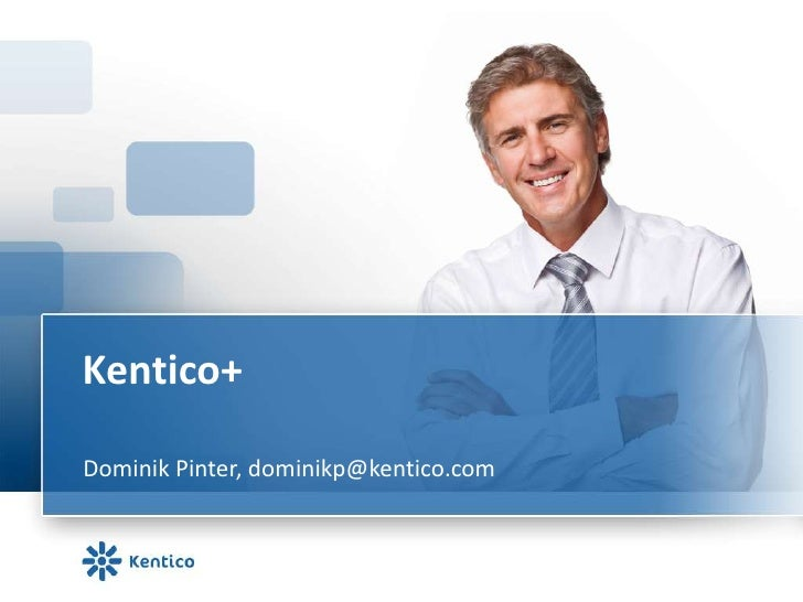 Kentico+Dominik Pinter, dominikp@kentico.com