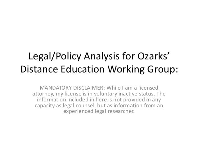 Legal/Policy Analysis for Ozarks' Distance Education Working Group: MANDATORY DISCLAIMER: While I am a licensed attorney, ...