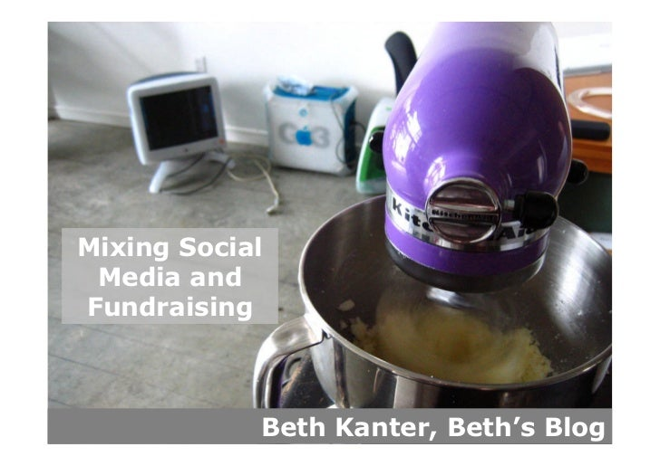 Mixing Social  Media and Fundraising                Beth Kanter, Beth's Blog