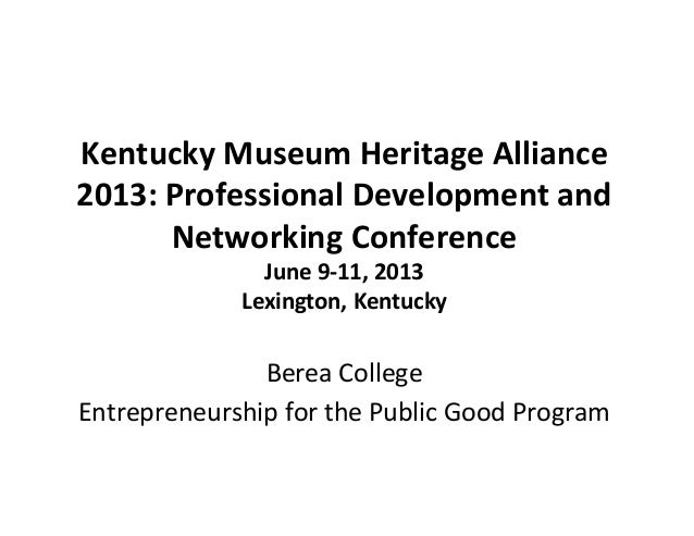 Kentucky Museum Heritage Alliance 2013: Professional Development and Networking Conference June 9-11, 2013 Lexington, Kent...