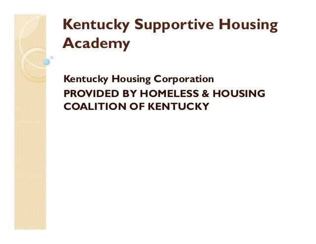 Kentucky Supportive HousingAcademyKentucky Housing CorporationPROVIDED BY HOMELESS & HOUSINGCOALITION OF KENTUCKY