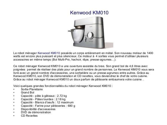 Kenwood KM010 Le robot ménager Kenwood KM010 possède un corps entièrement en métal. Son nouveau moteur de 1400 watts est e...