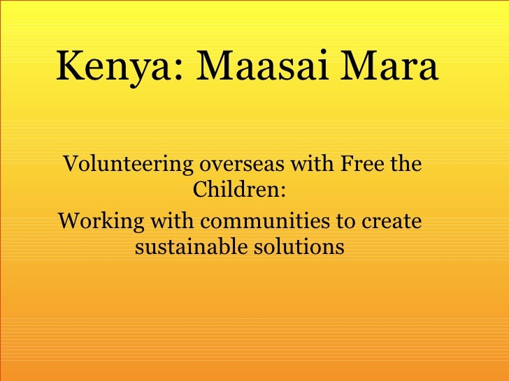 Volunteering overseas with Free the Children: Working with communities to create sustainable solutions Kenya: Maasai Mara