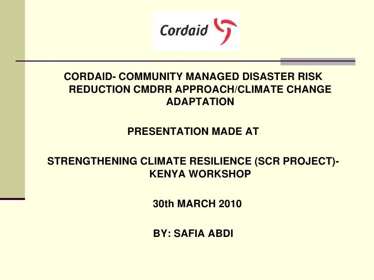 CORDAID- COMMUNITY MANAGED DISASTER RISK    REDUCTION CMDRR APPROACH/CLIMATE CHANGE                  ADAPTATION           ...