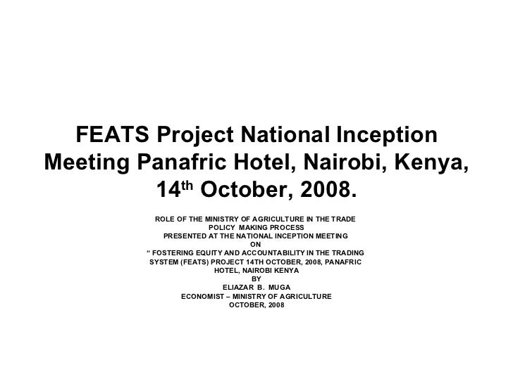 FEATS Project National Inception Meeting Panafric Hotel, Nairobi, Kenya, 14 th  October, 2008. ROLE OF THE MINISTRY OF AGR...