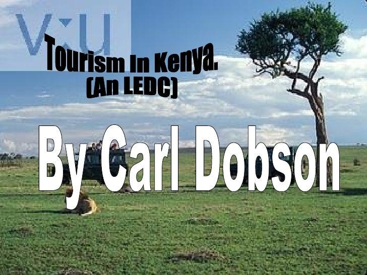 Tourism In Kenya. (An LEDC) By Carl Dobson