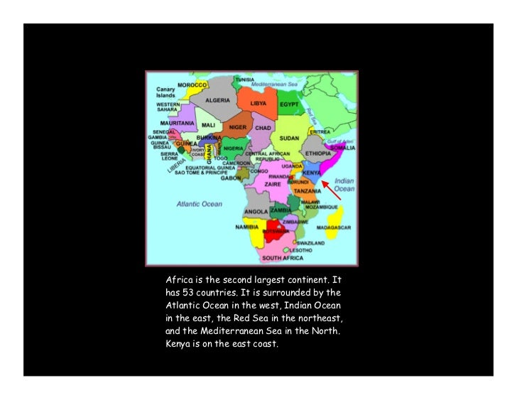 Africa is the second largest continent. Ithas 53 countries. It is surrounded by theAtlantic Ocean in the west, Indian Ocea...