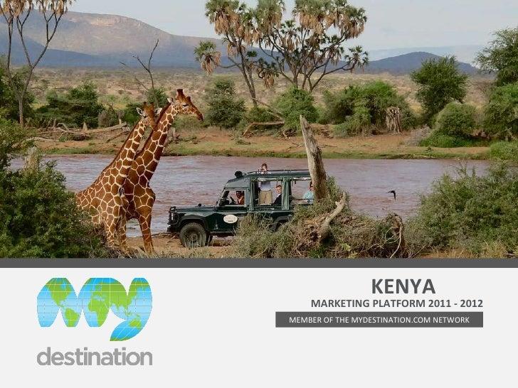 MARKETING PLATFORM 2011 - 2012 mydestination.com/kenya [email_address] Tel: +254-733-621658 MEMBER OF THE MYDESTINATION.CO...