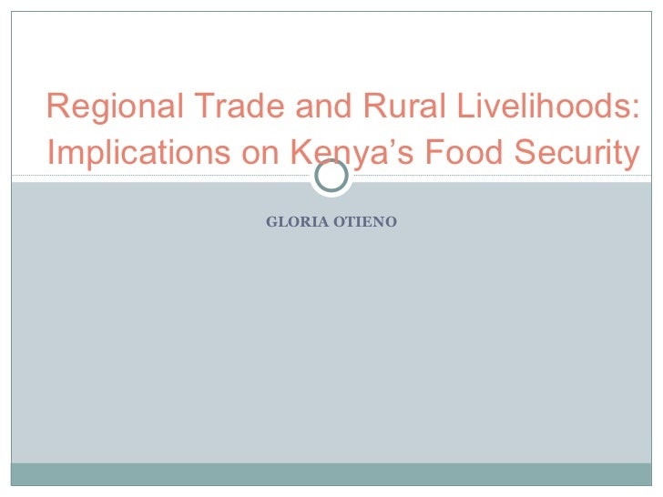GLORIA OTIENO Regional Trade and Rural Livelihoods: Implications on Kenya's Food Security