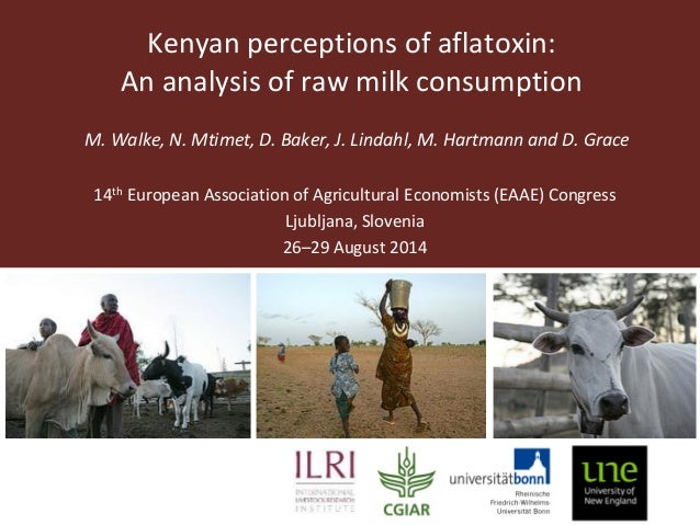 Kenyan perceptions of aflatoxin:  An analysis of raw milk consumption  M. Walke, N. Mtimet, D. Baker, J. Lindahl, M. Hartm...