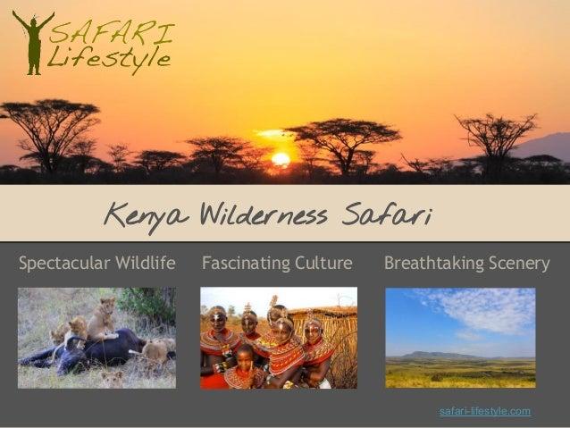 Kenya Wilderness Safari Spectacular Wildlife Fascinating Culture Breathtaking Scenery safari-lifestyle.com