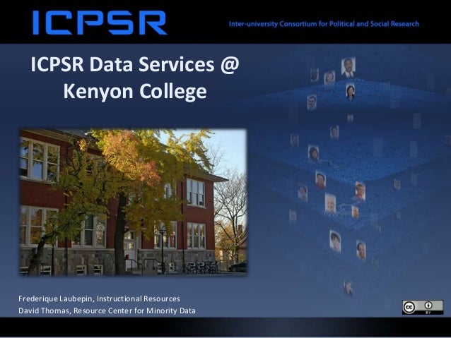 ICPSR Data Services @ Kenyon College Frederique Laubepin, Instructional Resources David Thomas, Resource Center for Minori...