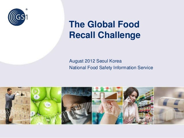 The Global FoodRecall ChallengeAugust 2012 Seoul KoreaNational Food Safety Information Service