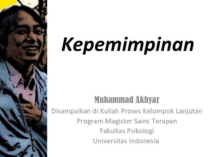 Kepemimpinan             Muhammad AkhyarDisampaikan di Kuliah Proses Kelompok Lanjutan       Program Magister Sains Terapa...