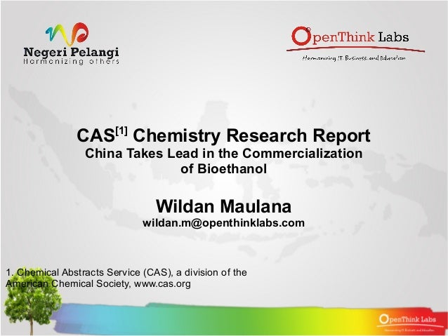 CAS[1] Chemistry Research Report China Takes Lead in the Commercialization of Bioethanol Wildan Maulana wildan.m@openthink...
