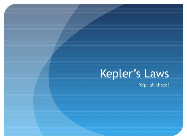 Kepler's Laws Yep, all three!