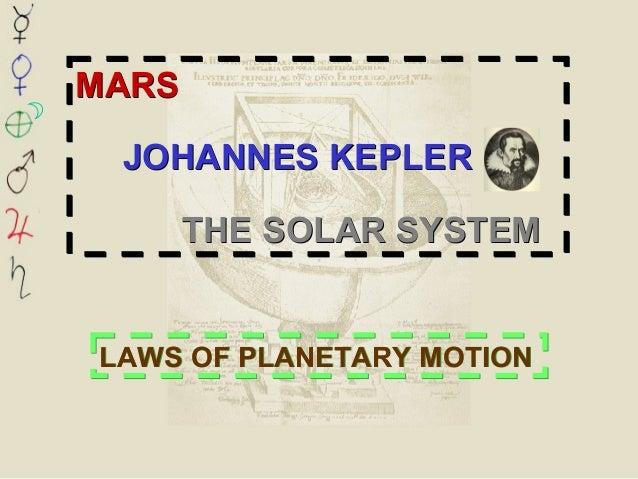 MARSJOHANNES KEPLERTHE SOLAR SYSTEMMARSJOHANNES KEPLERTHE SOLAR SYSTEMLAWS OF PLANETARY MOTIONLAWS OF PLANETARY MOTION