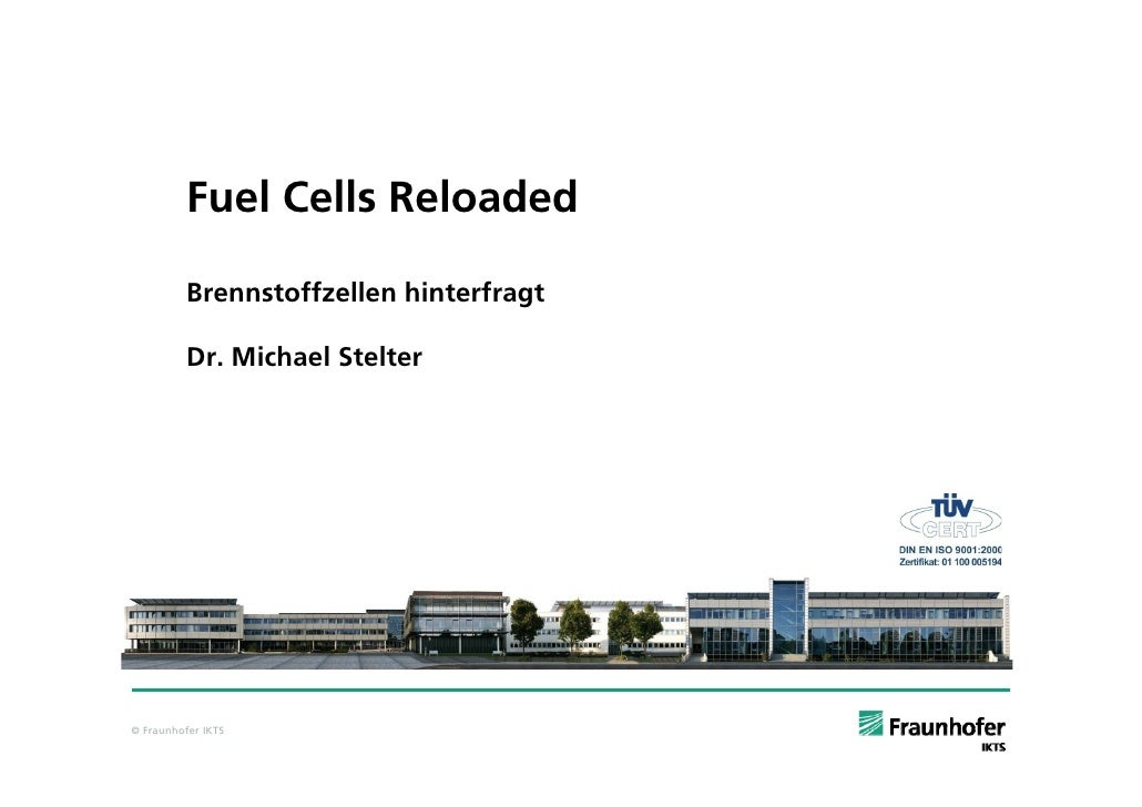 Fuel Cells Reloaded            Brennstoffzellen hinterfragt            Dr. Michael Stelter     © Fraunhofer IKTS