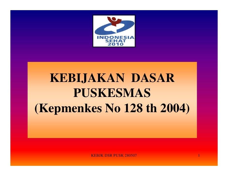 KEBIJAKAN DASAR     PUSKESMAS(Kepmenkes No 128 th 2004)         KEBJK DSR PUSK 280507   1