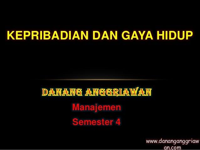 KEPRIBADIAN DAN GAYA HIDUP         Manajemen         Semester 4                      www.dananganggriaw                   ...