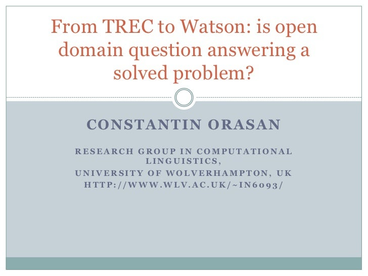 From TREC to Watson: is open domain question answering a solved problem?