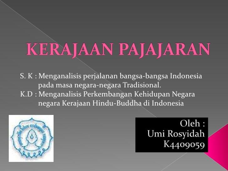 S. K : Menganalisis perjalanan bangsa-bangsa Indonesia       pada masa negara-negara Tradisional.K.D : Menganalisis Perkem...