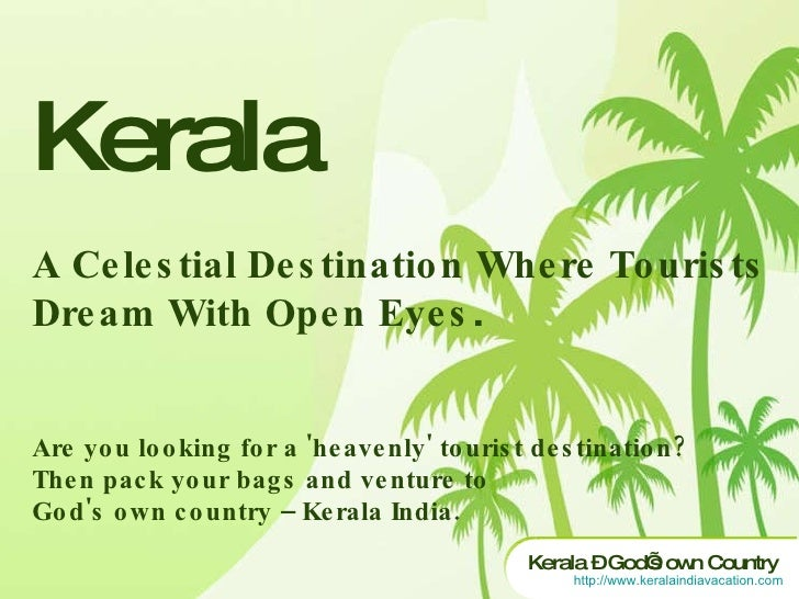 Kerala A Celestial Destination Where Tourists Dream With Open Eyes. Are you looking for a 'heavenly' tourist destination? ...