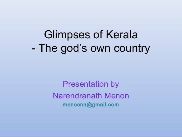 Glimpses of Kerala- The god's own countryPresentation byNarendranath Menonmenocnn@gmail.com