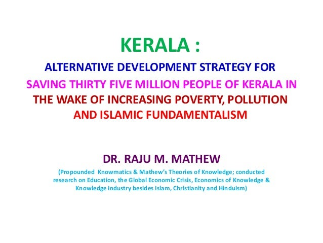 KERALA - ALTERNATIVE DEVELOPMENT STRATEGY FOR SAVING 35 MILLION PEOPLE IN THE WAKE OF INCREASING POVERTY,POLLUTION AND ISLAMIC FUNDAMENTALISM